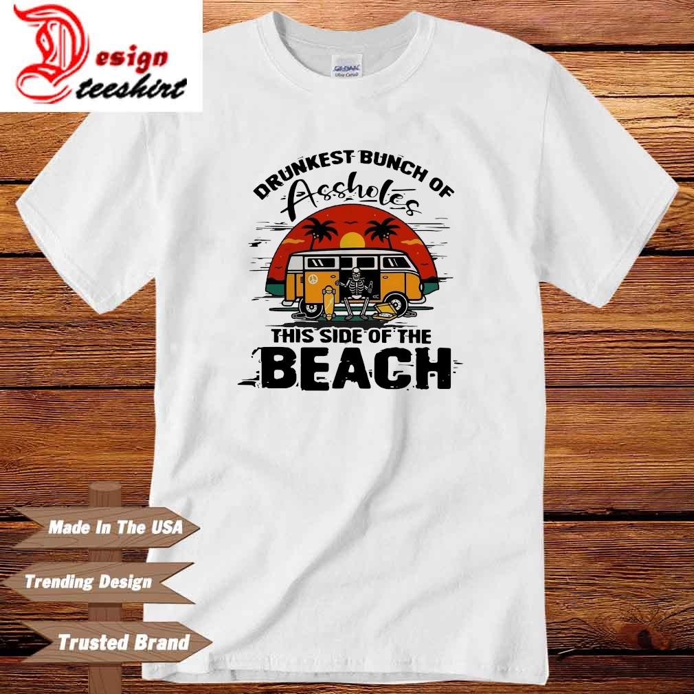 Drunkest bunch of assholes this side of the beach shirt